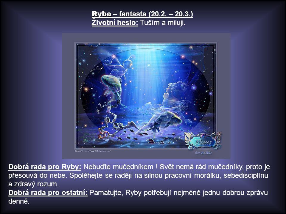 Ryba Ryba – fantasta (20.2.– 20.3.) Životní heslo: Tuším a miluji.