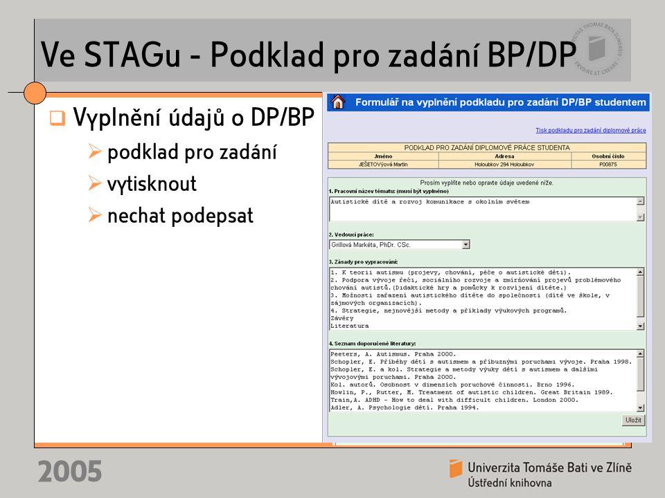 2005 Ve STAGu - Podklad pro zadání BP/DP  Vyplnění údajů o DP/BP  podklad pro zadání  vytisknout  nechat podepsat