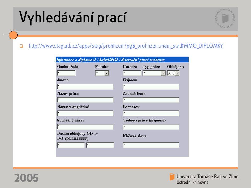 2005 Vyhledávání prací  http://www.stag.utb.cz/apps/stag/prohlizeni/pg$_prohlizeni.main_stat#MMO_DIPLOMKY http://www.stag.utb.cz/apps/stag/prohlizeni