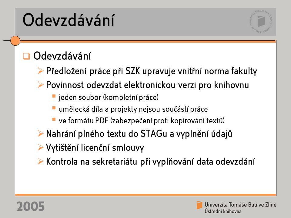 2005 Odevzdávání  Odevzdávání  Předložení práce při SZK upravuje vnitřní norma fakulty  Povinnost odevzdat elektronickou verzi pro knihovnu  jeden