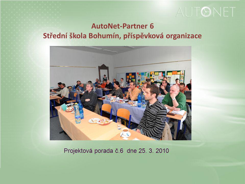 AutoNet-Partner 6 Střední škola Bohumín, příspěvková organizace Projektová porada č.6 dne 25. 3. 2010