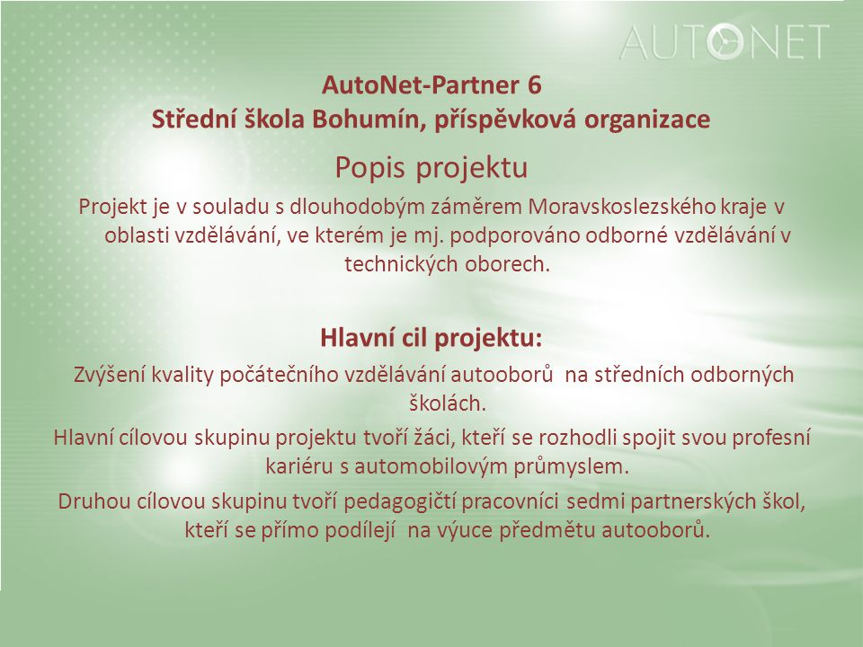 AutoNet-Partner 6 Střední škola Bohumín, příspěvková organizace Popis projektu Projekt je v souladu s dlouhodobým záměrem Moravskoslezského kraje v oblasti vzdělávání, ve kterém je mj.