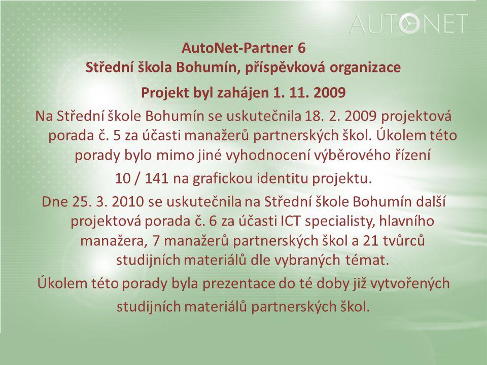 AutoNet-Partner 6 Střední škola Bohumín, příspěvková organizace Projekt byl zahájen 1. 11. 2009 Na Střední škole Bohumín se uskutečnila 18. 2. 2009 pr