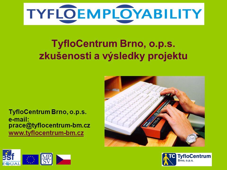TyfloCentrum Brno, o.p.s. zkušenosti a výsledky projektu TyfloCentrum Brno, o.p.s. e-mail: prace@tyflocentrum-bm.cz www.tyflocentrum-bm.cz