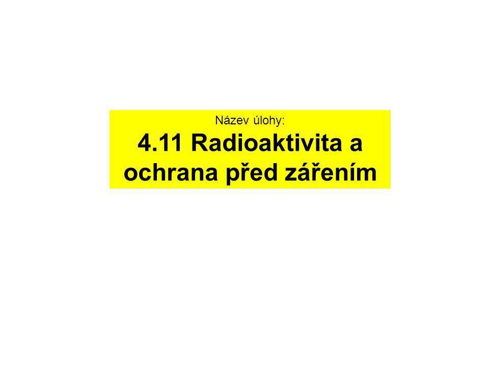 Název úlohy: 4.11 Radioaktivita a ochrana před zářením