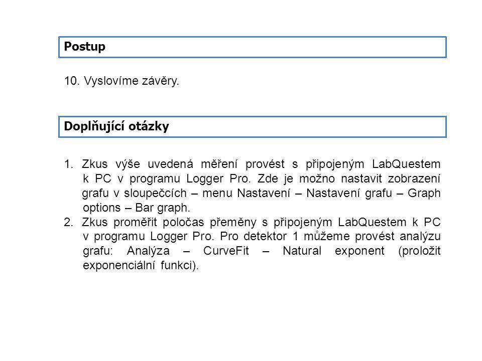 Postup 10. Vyslovíme závěry. Doplňující otázky 1.Zkus výše uvedená měření provést s připojeným LabQuestem k PC v programu Logger Pro. Zde je možno nas
