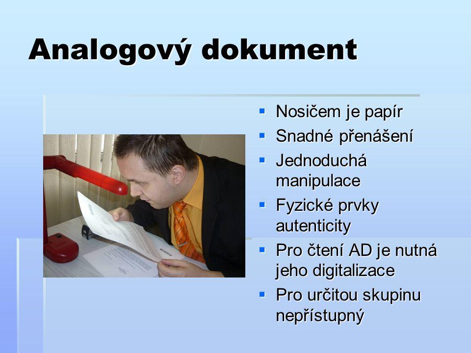Analogový dokument  Nosičem je papír  Snadné přenášení  Jednoduchá manipulace  Fyzické prvky autenticity  Pro čtení AD je nutná jeho digitalizace  Pro určitou skupinu nepřístupný