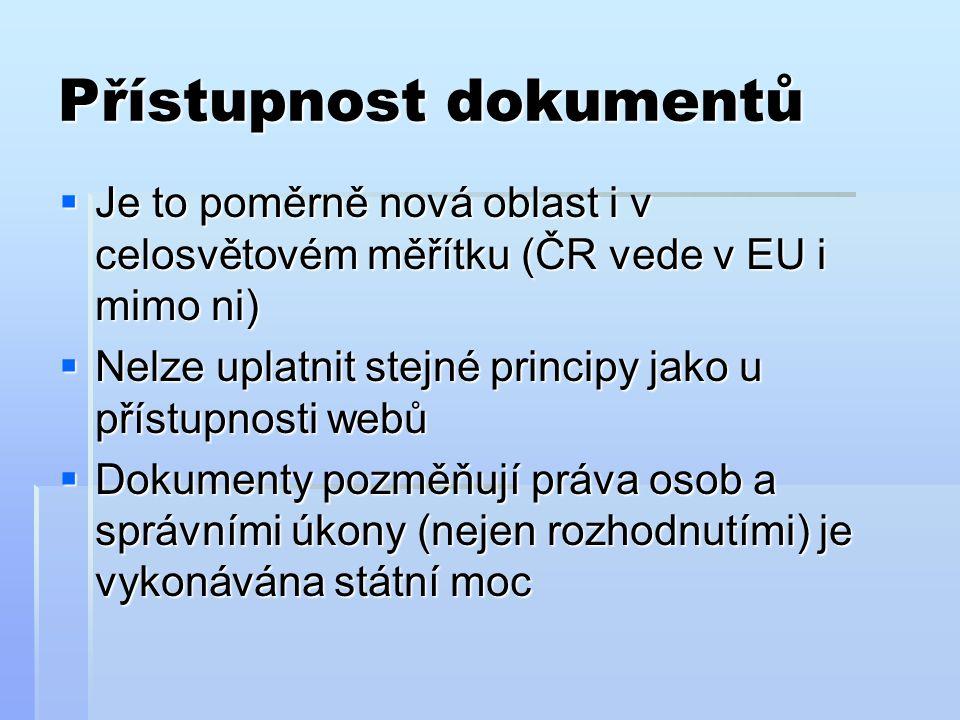 Přístupnost dokumentů  Je to poměrně nová oblast i v celosvětovém měřítku (ČR vede v EU i mimo ni)  Nelze uplatnit stejné principy jako u přístupnosti webů  Dokumenty pozměňují práva osob a správními úkony (nejen rozhodnutími) je vykonávána státní moc