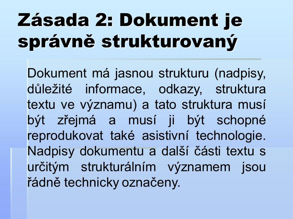 Zásada 2: Dokument je správně strukturovaný Dokument má jasnou strukturu (nadpisy, důležité informace, odkazy, struktura textu ve významu) a tato struktura musí být zřejmá a musí ji být schopné reprodukovat také asistivní technologie.