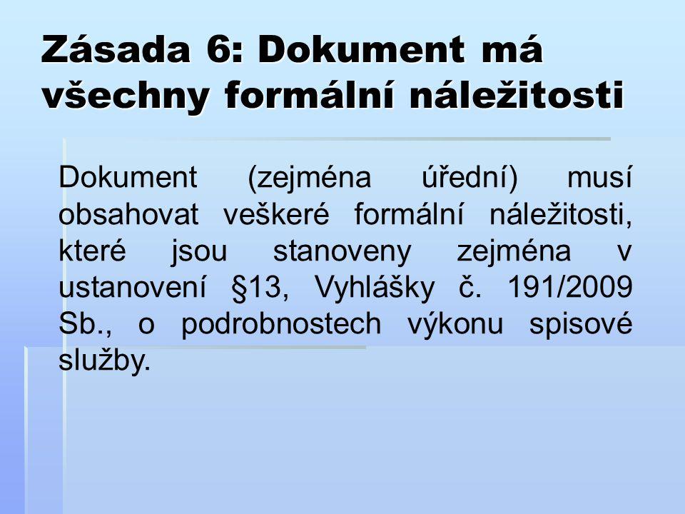 Zásada 6: Dokument má všechny formální náležitosti Dokument (zejména úřední) musí obsahovat veškeré formální náležitosti, které jsou stanoveny zejména v ustanovení §13, Vyhlášky č.