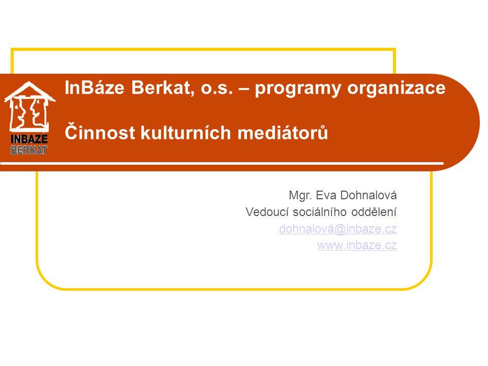 InBáze Berkat, o.s. – programy organizace Činnost kulturních mediátorů Mgr. Eva Dohnalová Vedoucí sociálního oddělení dohnalová@inbaze.cz www.inbaze.c
