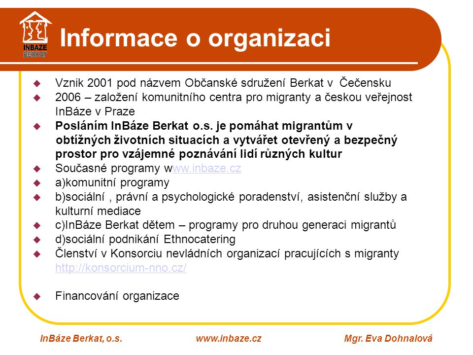 Informace o organizaci InBáze Berkat, o.s.www.inbaze.czMgr. Eva Dohnalová  Vznik 2001 pod názvem Občanské sdružení Berkat v Čečensku  2006 – založen