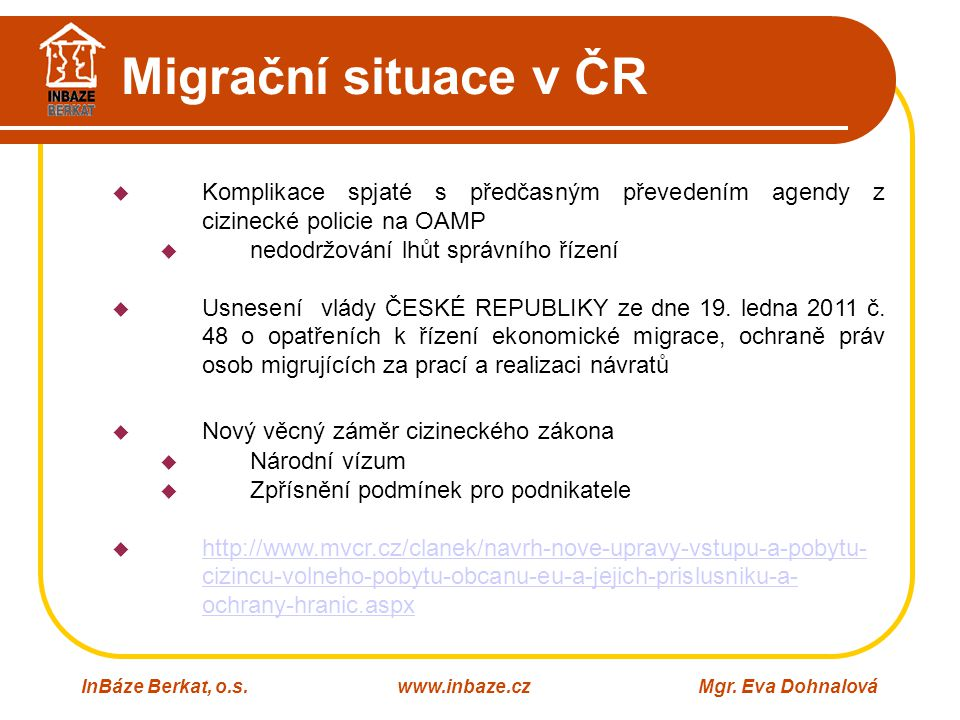 Migrační situace v ČR InBáze Berkat, o.s.www.inbaze.czMgr. Eva Dohnalová  Komplikace spjaté s předčasným převedením agendy z cizinecké policie na OAM