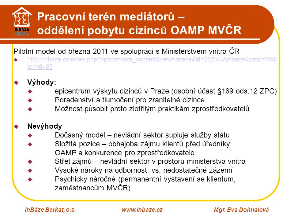 Pracovní terén mediátorů – oddělení pobytu cizinců OAMP MVČR InBáze Berkat, o.s.www.inbaze.czMgr. Eva Dohnalová Pilotní model od března 2011 ve spolup