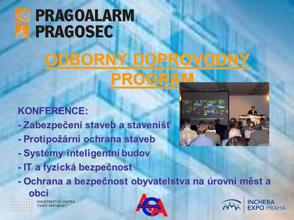 ODBORNÝ DOPROVODNÝ PROGRAM KONFERENCE: - Zabezpečení staveb a stavenišť - Protipožární ochrana staveb - Systémy inteligentní budov - IT a fyzická bezpečnost - Ochrana a bezpečnost obyvatelstva na úrovni měst a obcí