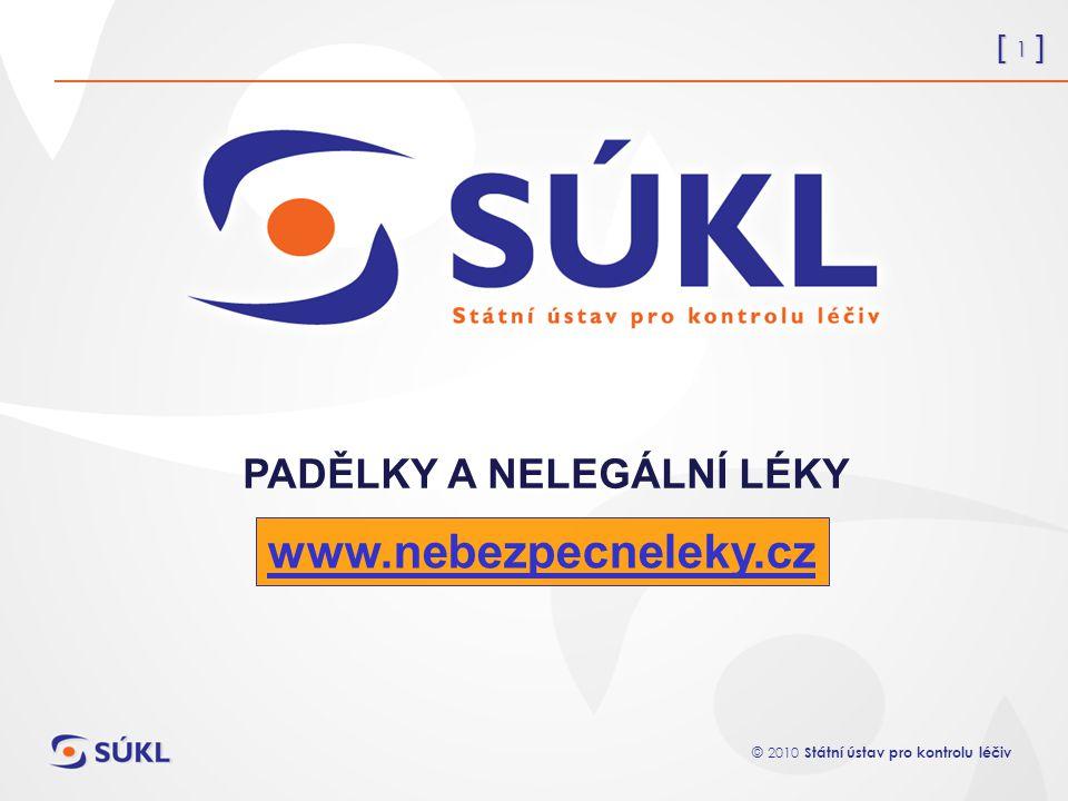 [ 1 ] © 2010 Státní ústav pro kontrolu léčiv PADĚLKY A NELEGÁLNÍ LÉKY www.nebezpecneleky.cz
