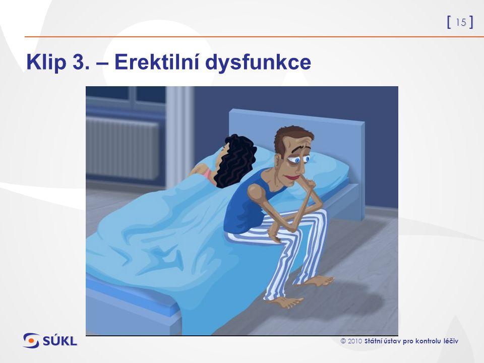 [ 15 ] © 2010 Státní ústav pro kontrolu léčiv Klip 3. – Erektilní dysfunkce