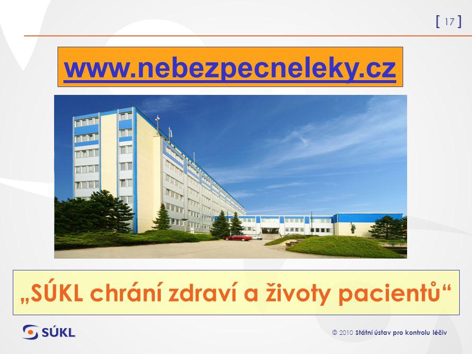 """[ 17 ] © 2010 Státní ústav pro kontrolu léčiv """"SÚKL chrání zdraví a životy pacientů www.nebezpecneleky.cz"""