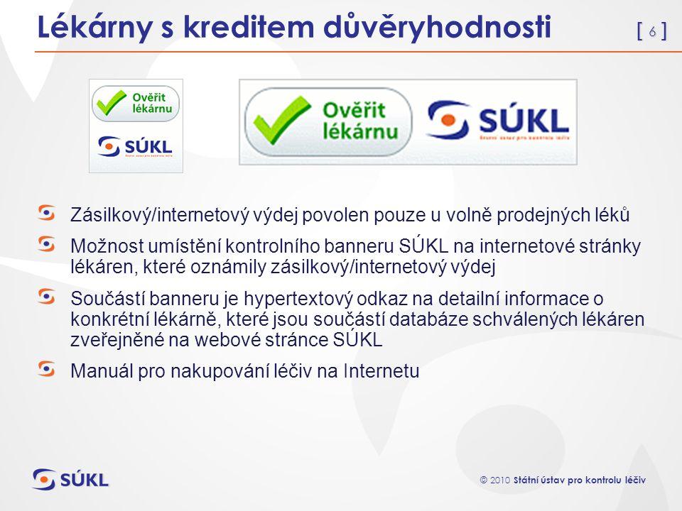 [ 6 ] © 2010 Státní ústav pro kontrolu léčiv Lékárny s kreditem důvěryhodnosti Zásilkový/internetový výdej povolen pouze u volně prodejných léků Možno