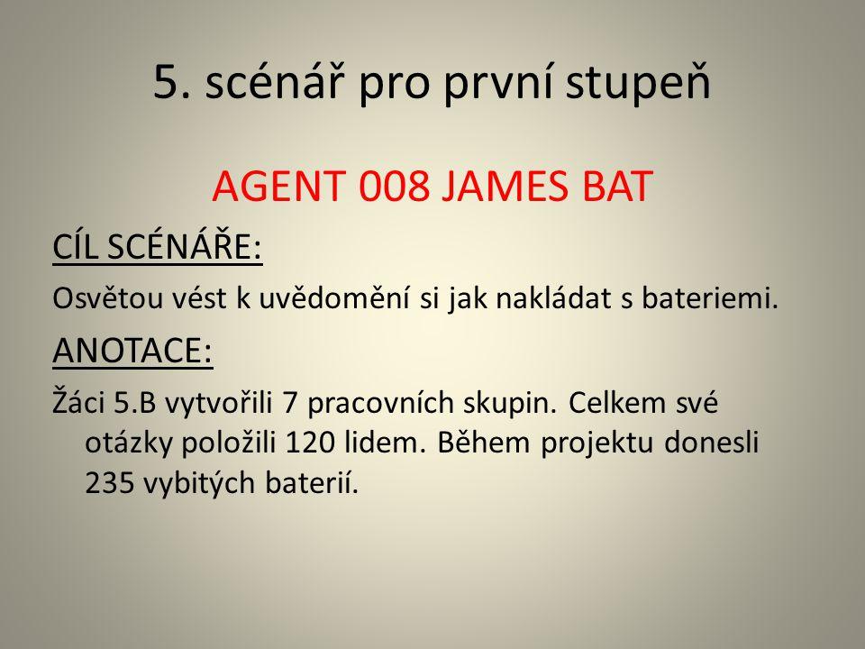 5. scénář pro první stupeň AGENT 008 JAMES BAT CÍL SCÉNÁŘE: Osvětou vést k uvědomění si jak nakládat s bateriemi. ANOTACE: Žáci 5.B vytvořili 7 pracov