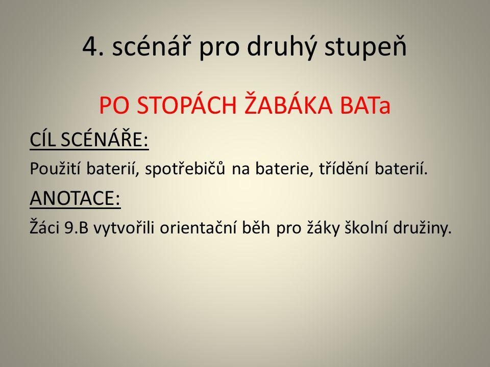4. scénář pro druhý stupeň PO STOPÁCH ŽABÁKA BATa CÍL SCÉNÁŘE: Použití baterií, spotřebičů na baterie, třídění baterií. ANOTACE: Žáci 9.B vytvořili or