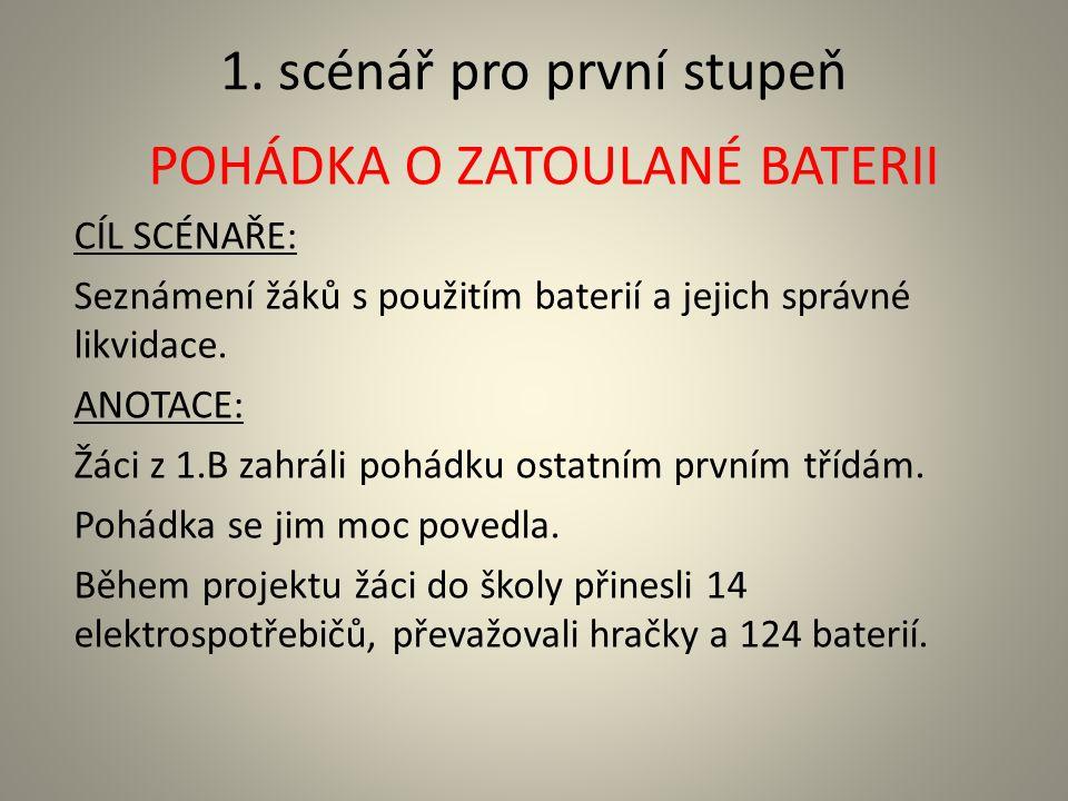1. scénář pro první stupeň POHÁDKA O ZATOULANÉ BATERII CÍL SCÉNAŘE: Seznámení žáků s použitím baterií a jejich správné likvidace. ANOTACE: Žáci z 1.B