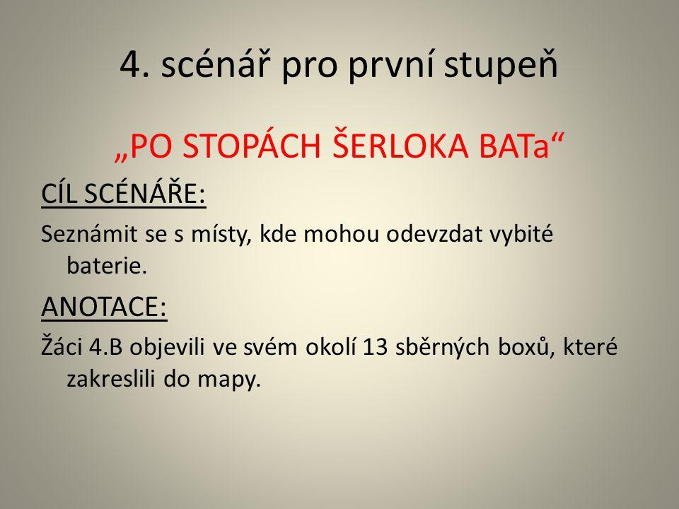 """4. scénář pro první stupeň """"PO STOPÁCH ŠERLOKA BATa"""" CÍL SCÉNÁŘE: Seznámit se s místy, kde mohou odevzdat vybité baterie. ANOTACE: Žáci 4.B objevili v"""