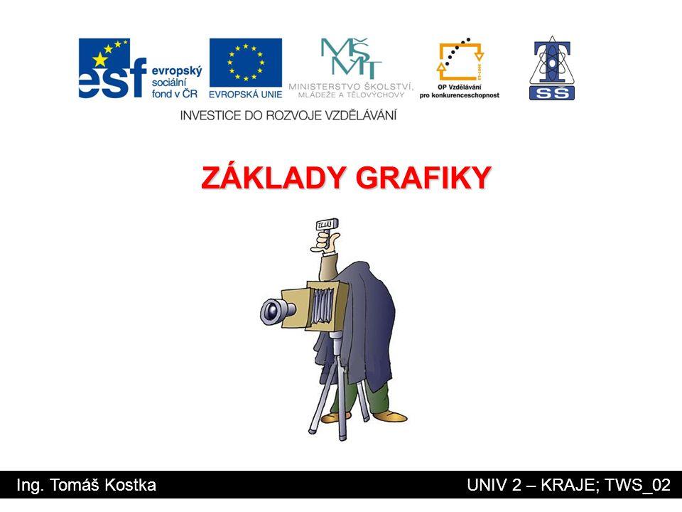 Ing. Tomáš Kostka UNIV 2 – KRAJE; TWS_02 ZÁKLADY GRAFIKY