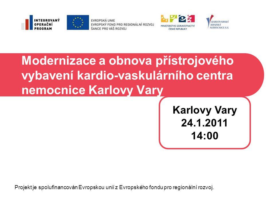 Modernizace a obnova přístrojového vybavení kardio-vaskulárního centra nemocnice Karlovy Vary Karlovy Vary 24.1.2011 14:00 Projekt je spolufinancován