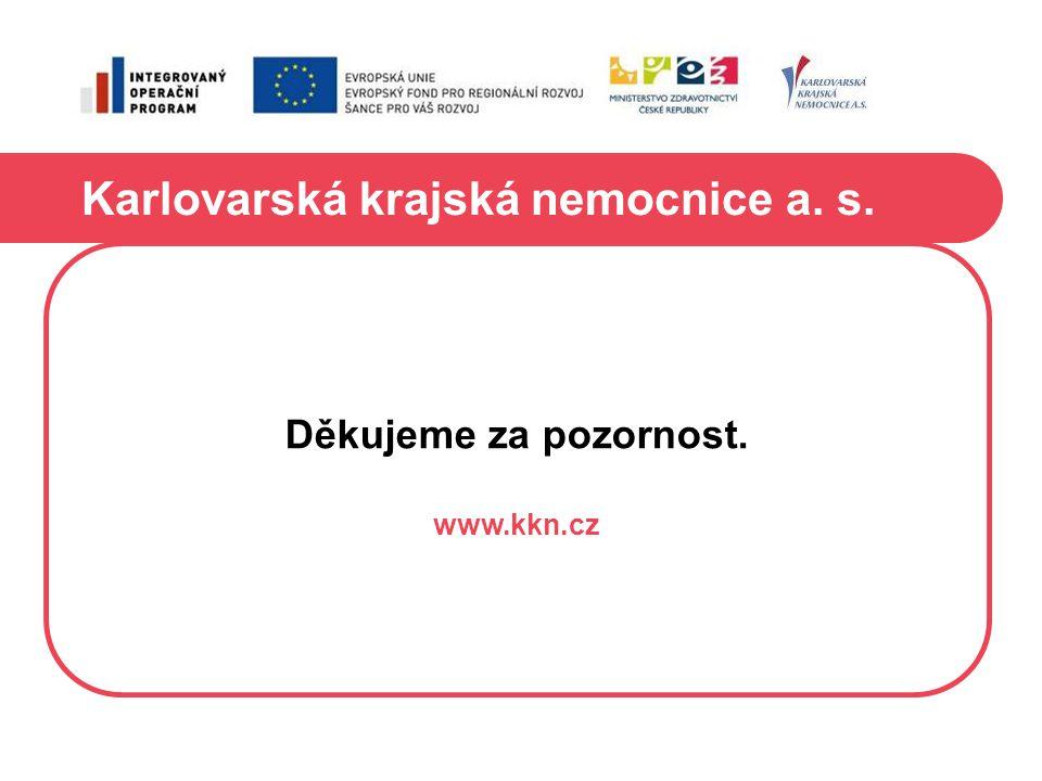 Karlovarská krajská nemocnice a. s. Děkujeme za pozornost. www.kkn.cz