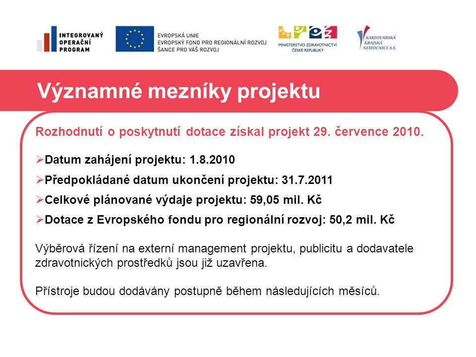 Významné mezníky projektu Rozhodnutí o poskytnutí dotace získal projekt 29. července 2010.  Datum zahájení projektu: 1.8.2010  Předpokládané datum u