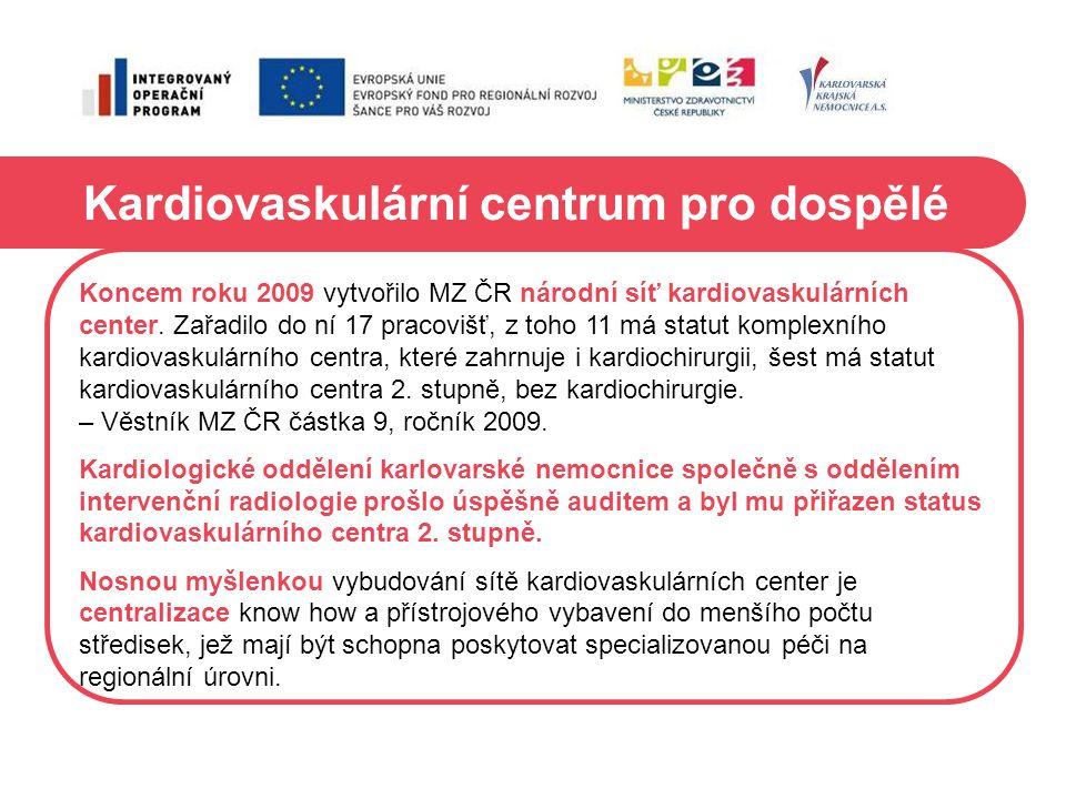 Kardiovaskulární centrum pro dospělé Koncem roku 2009 vytvořilo MZ ČR národní síť kardiovaskulárních center. Zařadilo do ní 17 pracovišť, z toho 11 má