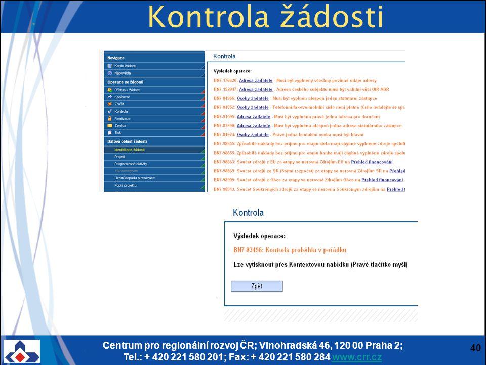 Centrum pro regionální rozvoj ČR; Vinohradská 46, 120 00 Praha 2; Tel.: + 420 221 580 201; Fax: + 420 221 580 284 www.crr.czwww.crr.cz 40 Kontrola žádosti