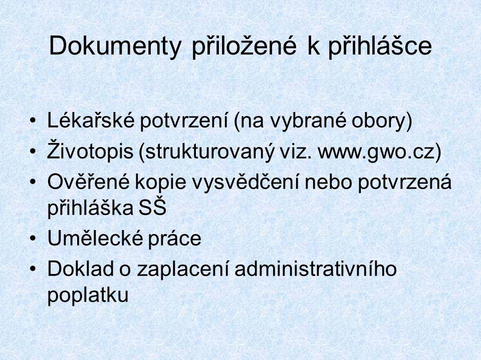 Dokumenty přiložené k přihlášce •Lékařské potvrzení (na vybrané obory) •Životopis (strukturovaný viz. www.gwo.cz) •Ověřené kopie vysvědčení nebo potvr