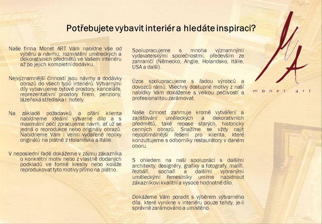 Potřebujete vybavit interiér a hledáte inspiraci? Naše firma Monet ART Vám nabídne vše od výběru a návrhu, rozmístění uměleckých a dekorativních předm