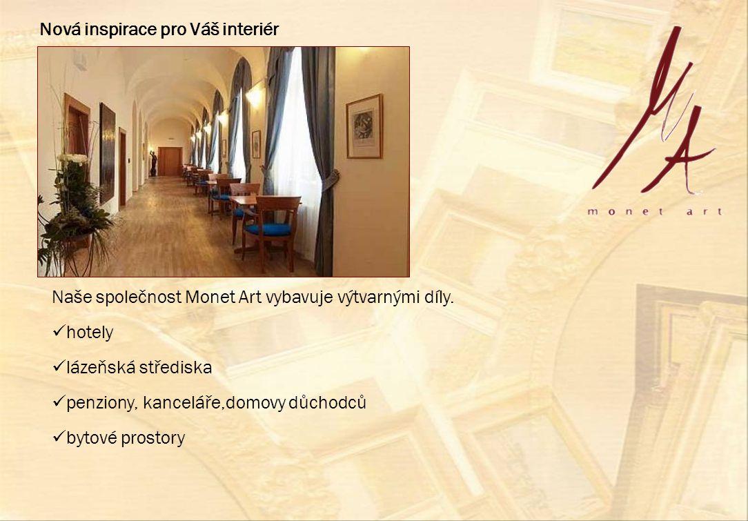 Naše společnost Monet Art vybavuje výtvarnými díly.  hotely  lázeňská střediska  penziony, kanceláře,domovy důchodců  bytové prostory Nová inspira