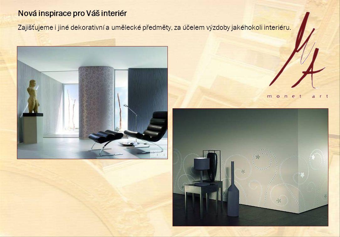 Zajišťujeme i jiné dekorativní a umělecké předměty, za účelem výzdoby jakéhokoli interiéru. Nová inspirace pro Váš interiér