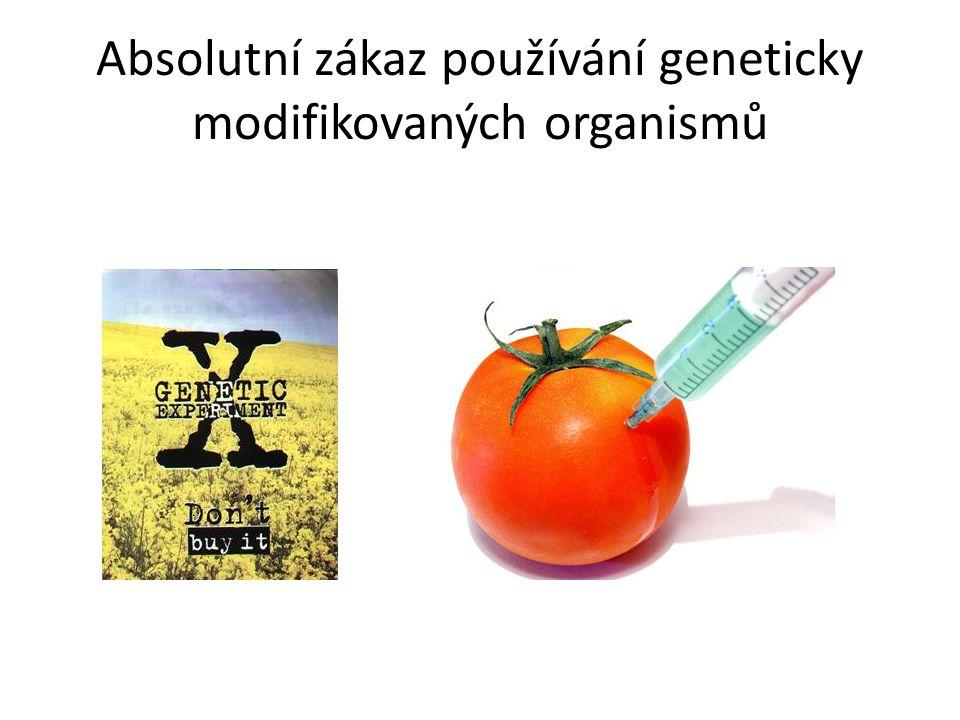 Absolutní zákaz používání geneticky modifikovaných organismů