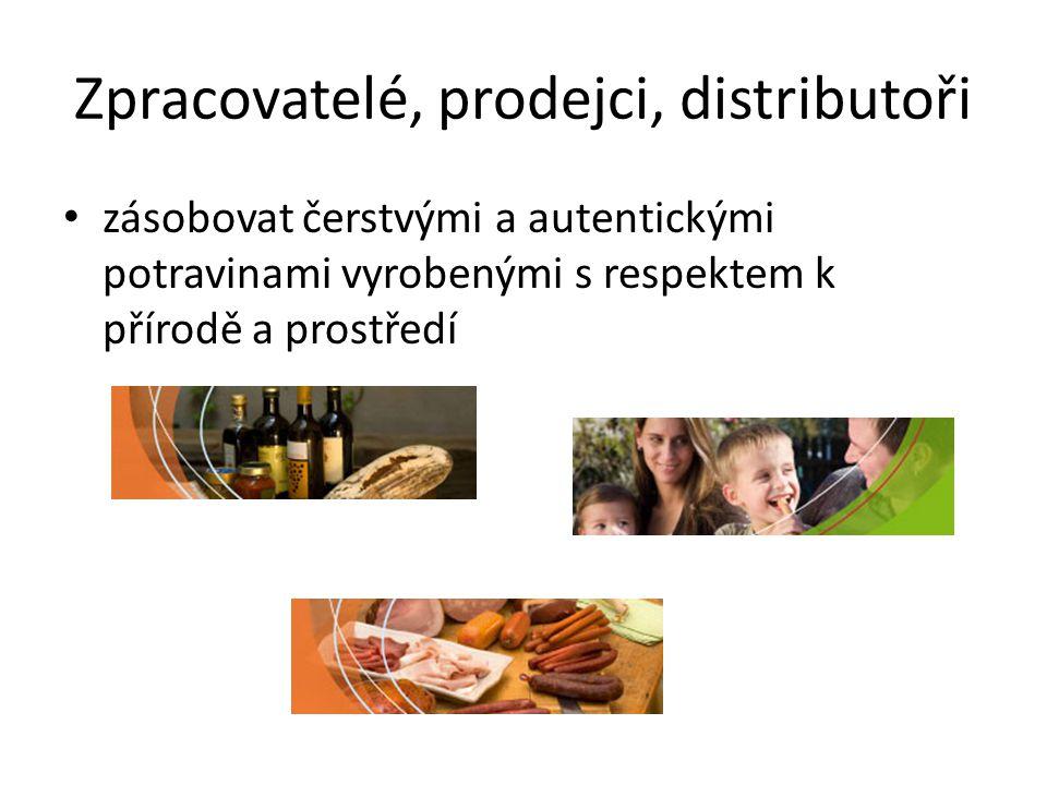 Zpracovatelé, prodejci, distributoři • zásobovat čerstvými a autentickými potravinami vyrobenými s respektem k přírodě a prostředí