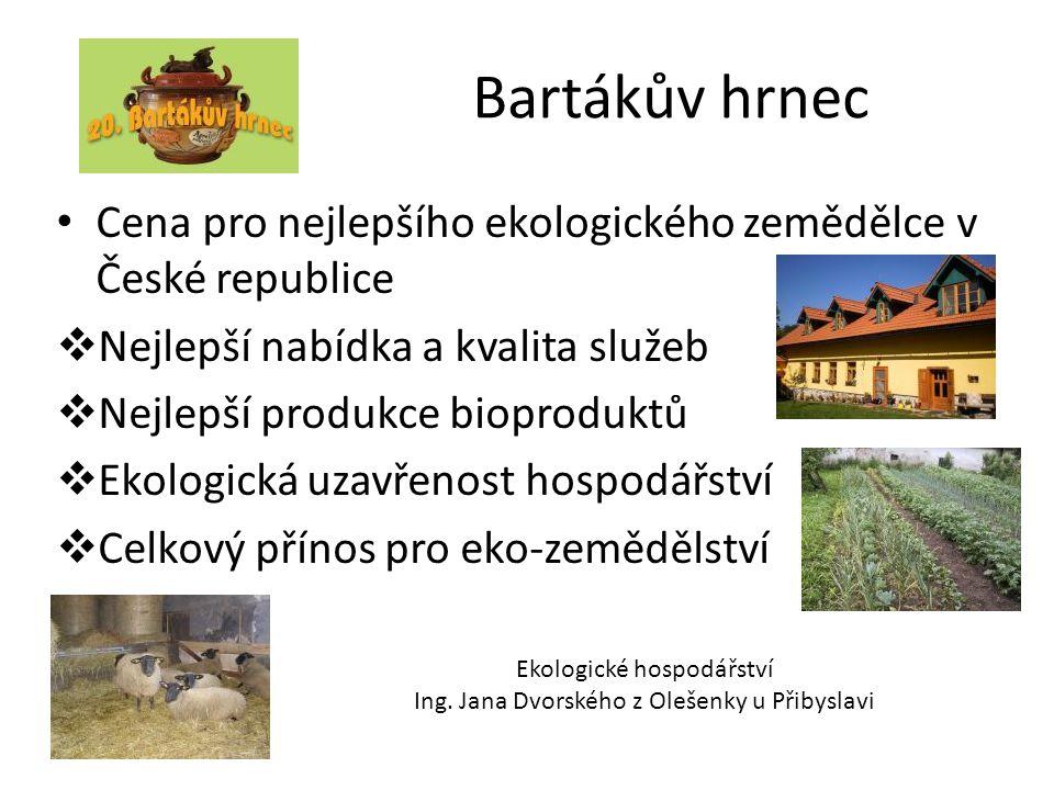 Bartákův hrnec • Cena pro nejlepšího ekologického zemědělce v České republice  Nejlepší nabídka a kvalita služeb  Nejlepší produkce bioproduktů  Ekologická uzavřenost hospodářství  Celkový přínos pro eko-zemědělství Ekologické hospodářství Ing.
