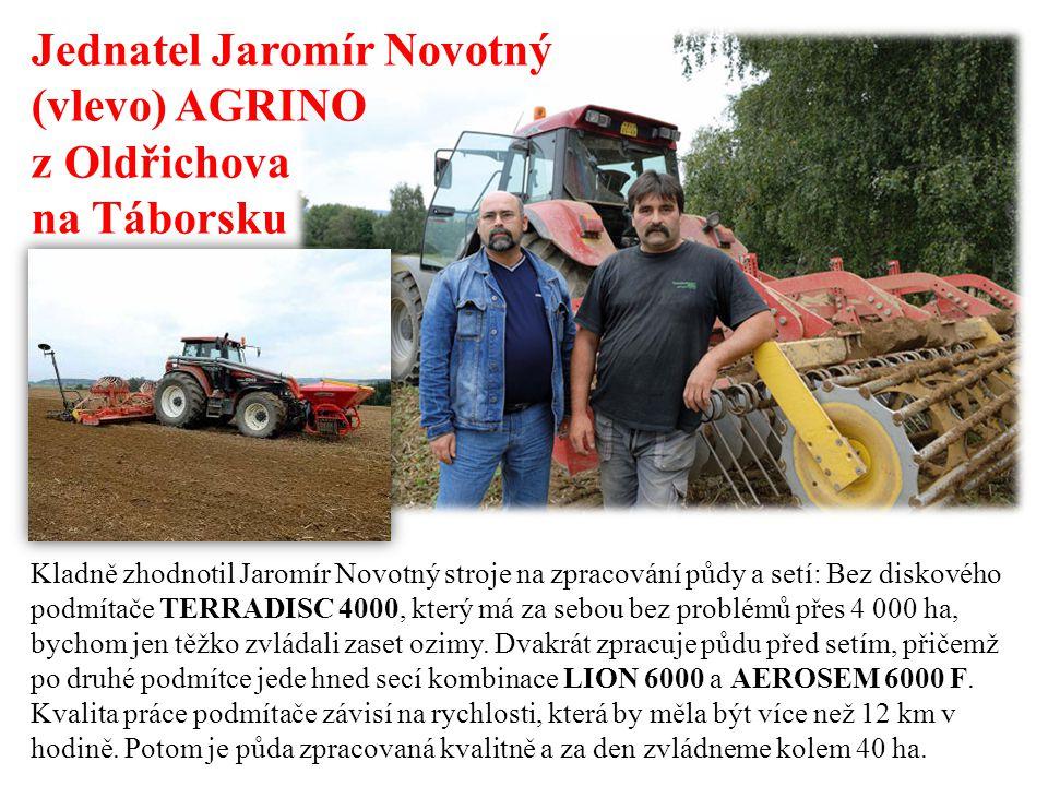 Jednatel Jaromír Novotný (vlevo) AGRINO z Oldřichova na Táborsku Kladně zhodnotil Jaromír Novotný stroje na zpracování půdy a setí: Bez diskového podm