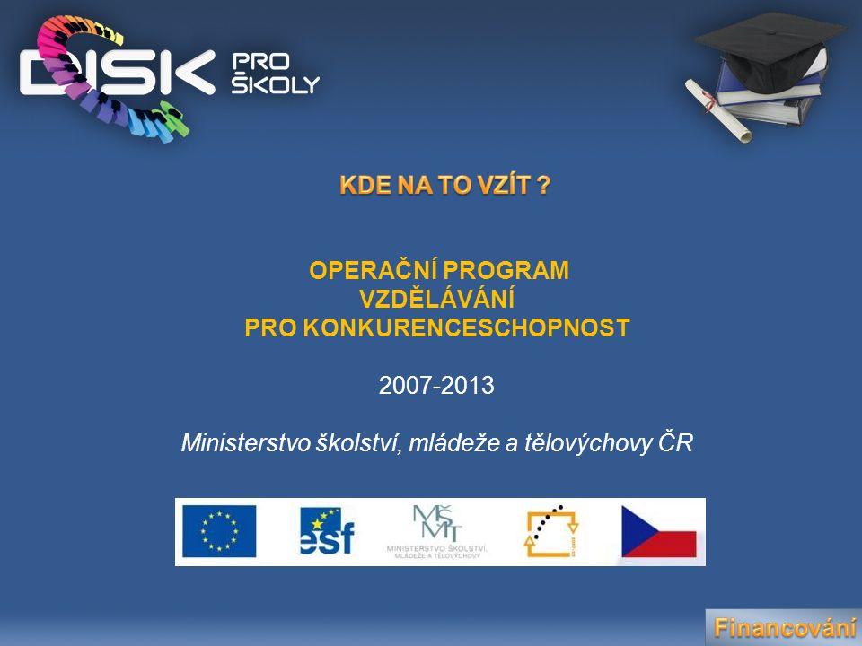 OPERAČNÍ PROGRAM VZDĚLÁVÁNÍ PRO KONKURENCESCHOPNOST 2007-2013 Ministerstvo školství, mládeže a tělovýchovy ČR