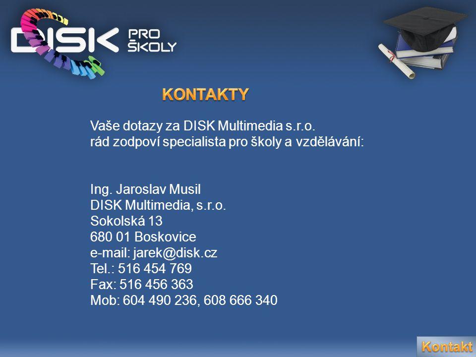Vaše dotazy za DISK Multimedia s.r.o. rád zodpoví specialista pro školy a vzdělávání: Ing. Jaroslav Musil DISK Multimedia, s.r.o. Sokolská 13 680 01 B