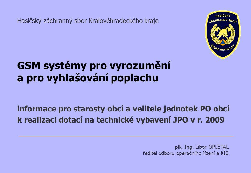 Hasičský záchranný sbor Královéhradeckého kraje GSM systémy pro vyrozumění a pro vyhlašování poplachu informace pro starosty obcí a velitele jednotek