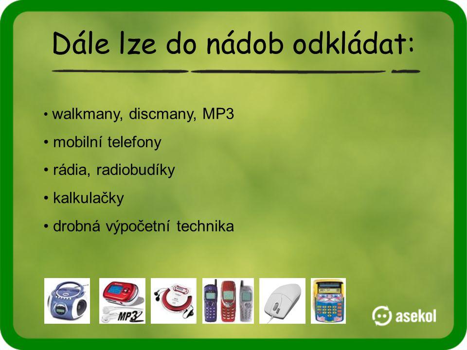 Dále lze do nádob odkládat: • walkmany, discmany, MP3 • mobilní telefony • rádia, radiobudíky • kalkulačky • drobná výpočetní technika
