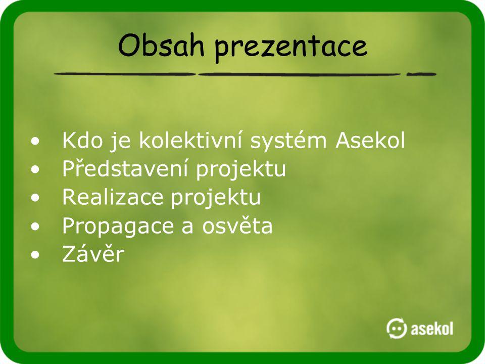 Obsah prezentace •Kdo je kolektivní systém Asekol •Představení projektu •Realizace projektu •Propagace a osvěta •Závěr
