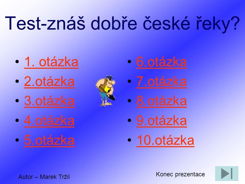 Test-znáš dobře české řeky.•1. otázka1.