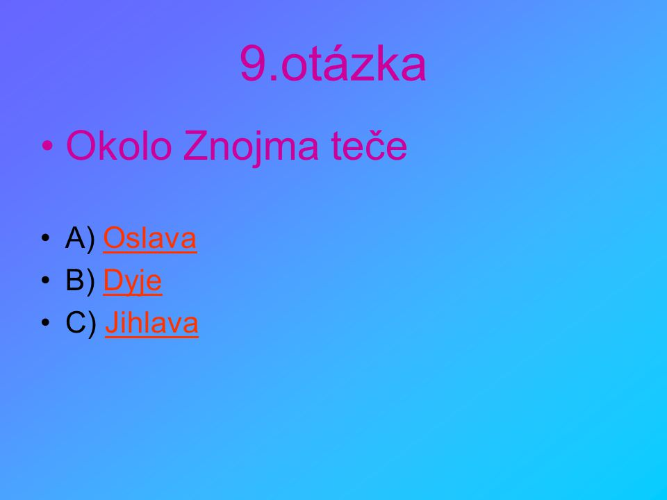 9.otázka •Okolo Znojma teče •A) OslavaOslava •B) DyjeDyje •C) JihlavaJihlava