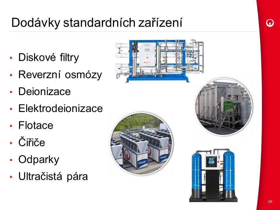 • Diskové filtry • Reverzní osmózy • Deionizace • Elektrodeionizace • Flotace • Čiřiče • Odparky • Ultračistá pára Dodávky standardních zařízení 10