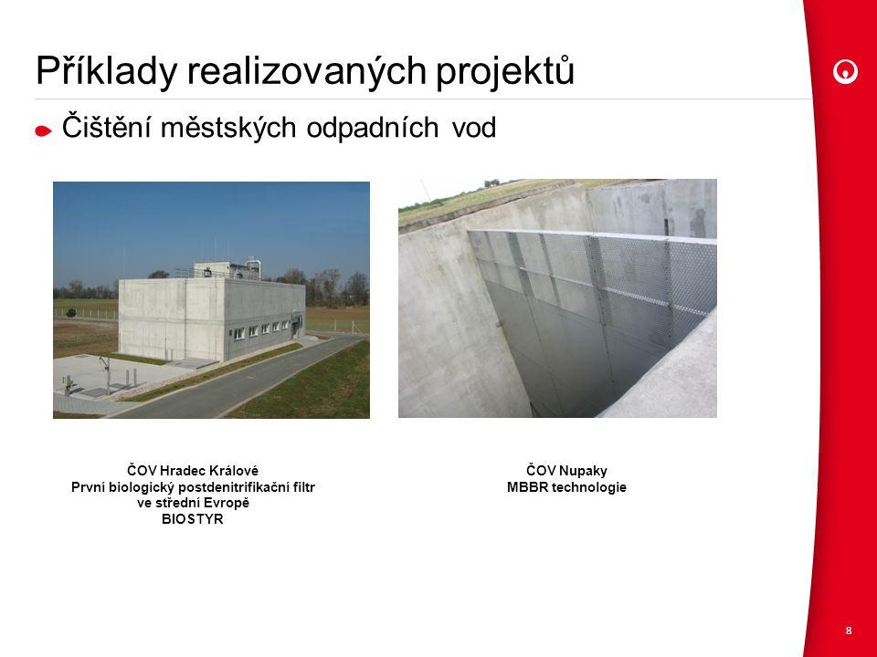 Příklady realizovaných projektů Čištění městských odpadních vod 8 ČOV Hradec Králové První biologický postdenitrifikační filtr ve střední Evropě BIOSTYR ČOV Nupaky MBBR technologie